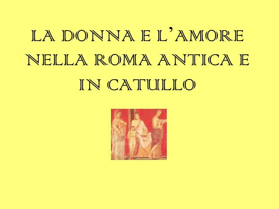 LA DONNA E L'AMORE NELLA ROMA ANTICA E IN CATULLO