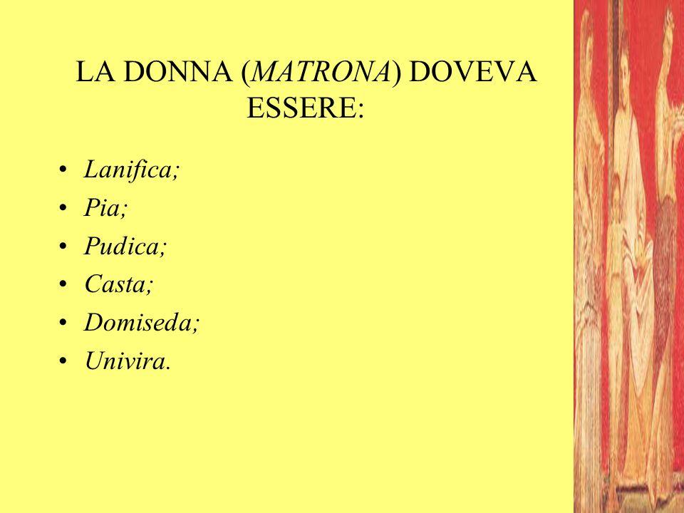 LA DONNA (MATRONA) DOVEVA ESSERE: