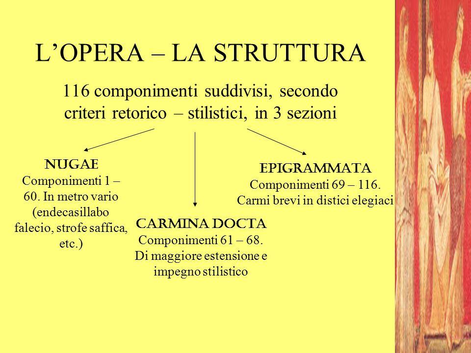 L'OPERA – LA STRUTTURA 116 componimenti suddivisi, secondo criteri retorico – stilistici, in 3 sezioni.