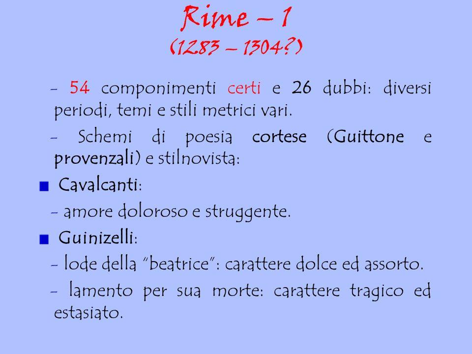 Rime – 1 (1283 – 1304 ) - 54 componimenti certi e 26 dubbi: diversi periodi, temi e stili metrici vari.
