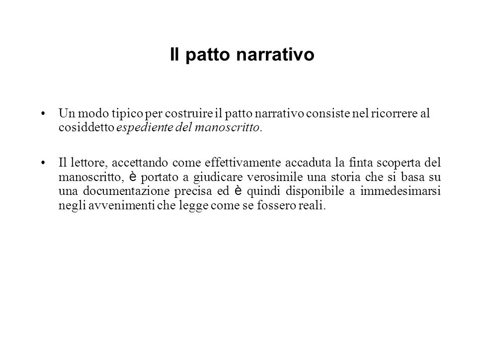 Il patto narrativo Un modo tipico per costruire il patto narrativo consiste nel ricorrere al cosiddetto espediente del manoscritto.