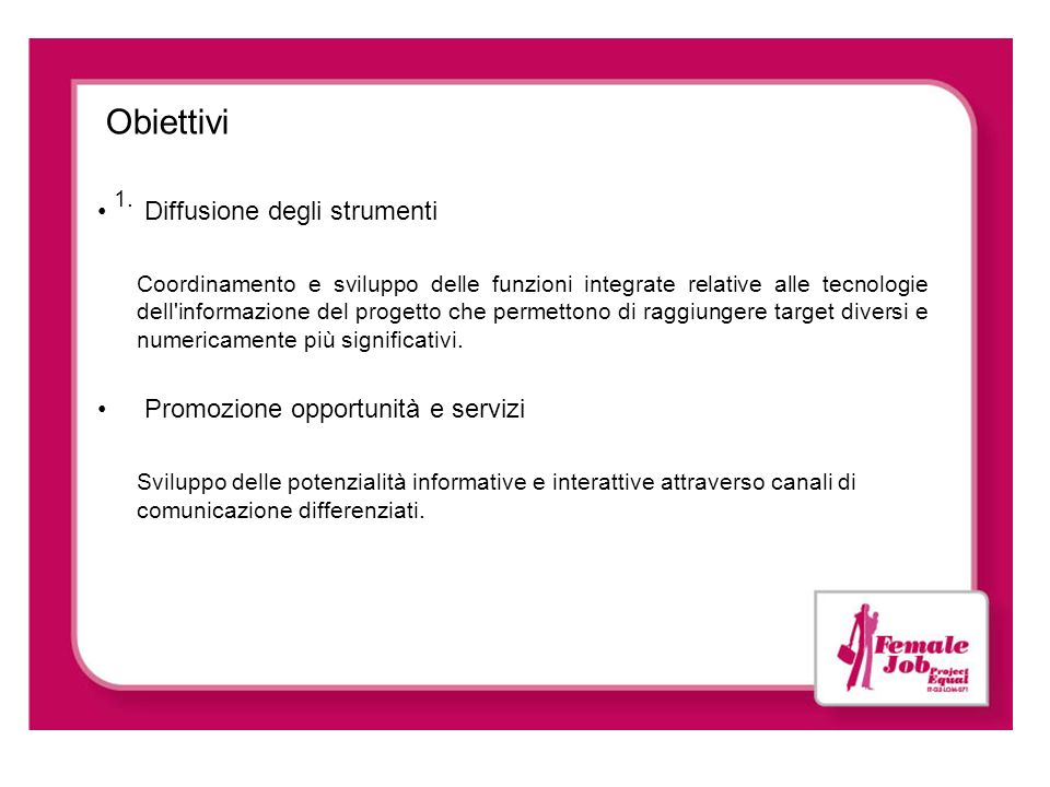 Obiettivi Diffusione degli strumenti Promozione opportunità e servizi