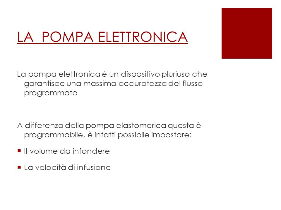 LA POMPA ELETTRONICA La pompa elettronica è un dispositivo pluriuso che garantisce una massima accuratezza del flusso programmato.
