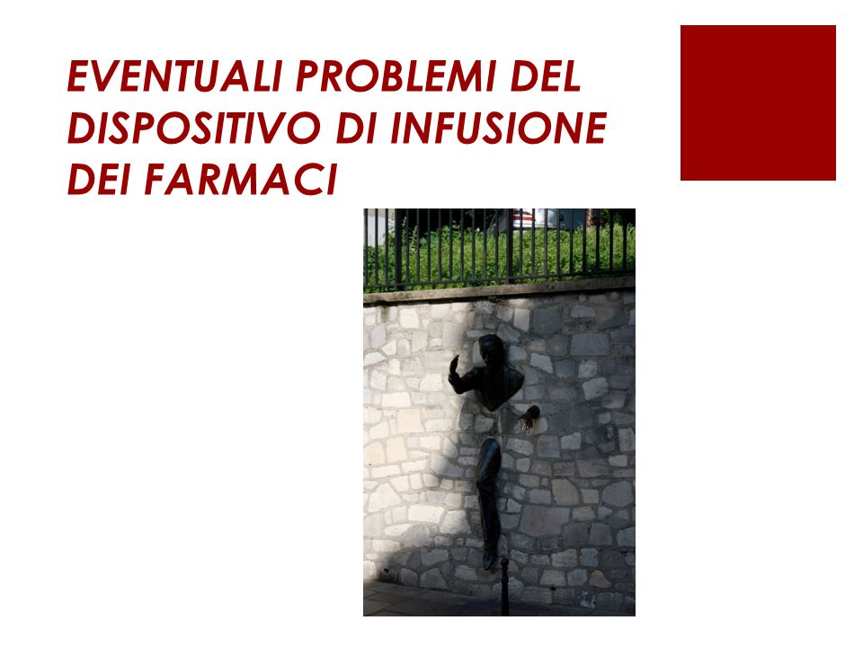 EVENTUALI PROBLEMI DEL DISPOSITIVO DI INFUSIONE DEI FARMACI