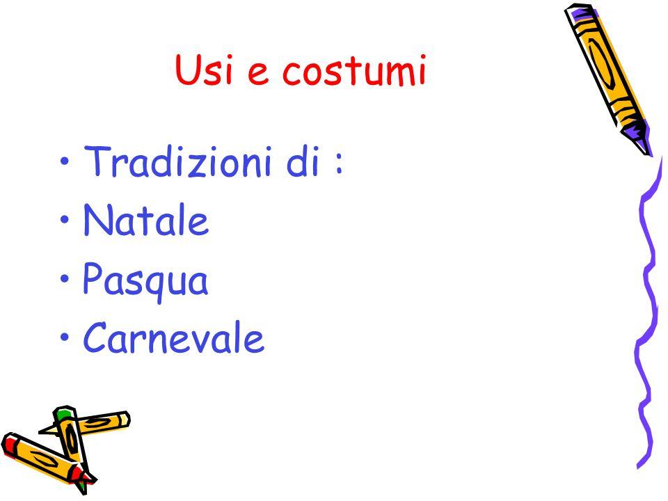 Usi e costumi Tradizioni di : Natale Pasqua Carnevale
