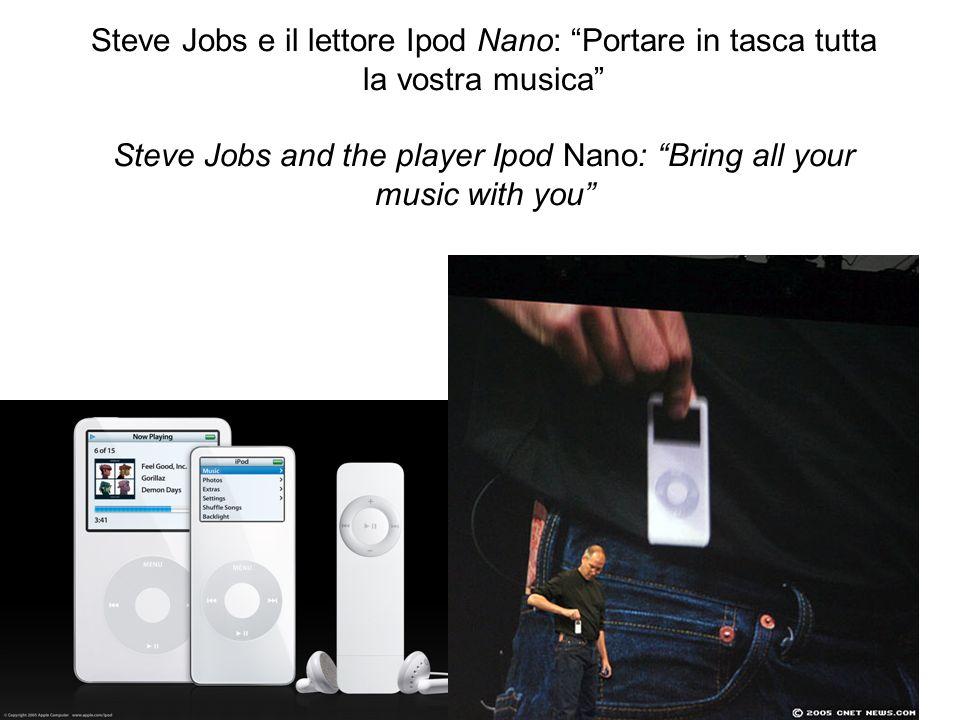 Steve Jobs e il lettore Ipod Nano: Portare in tasca tutta la vostra musica Steve Jobs and the player Ipod Nano: Bring all your music with you