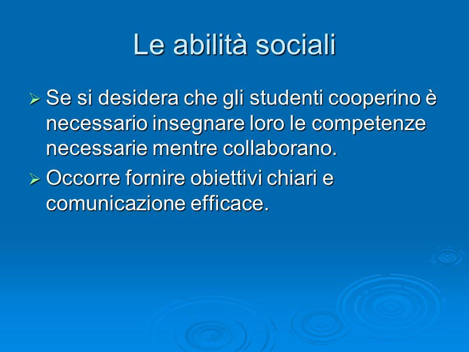 Le abilità sociali Se si desidera che gli studenti cooperino è necessario insegnare loro le competenze necessarie mentre collaborano.