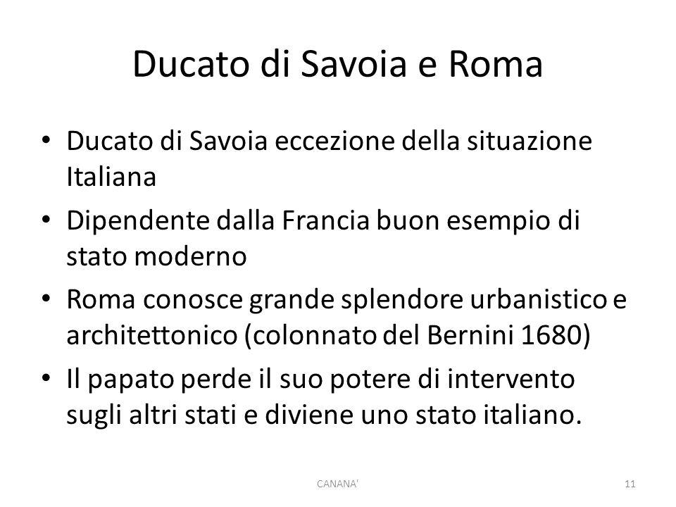 Ducato di Savoia e Roma Ducato di Savoia eccezione della situazione Italiana. Dipendente dalla Francia buon esempio di stato moderno.