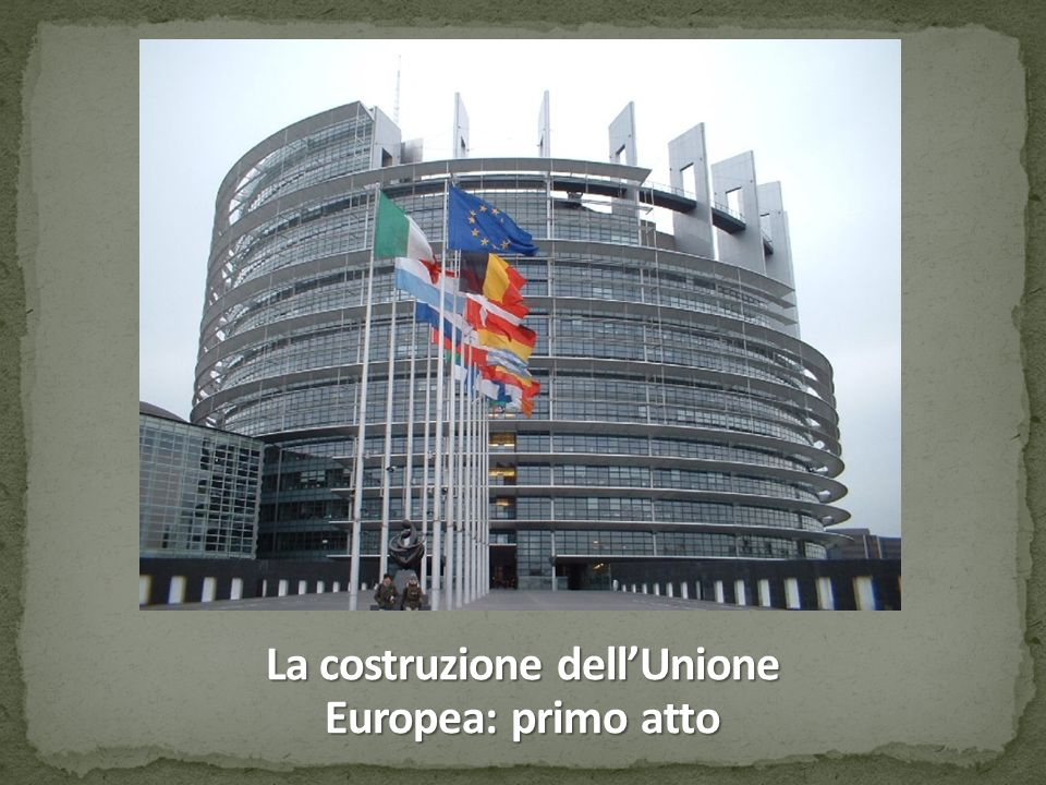 La costruzione dell'Unione Europea: primo atto