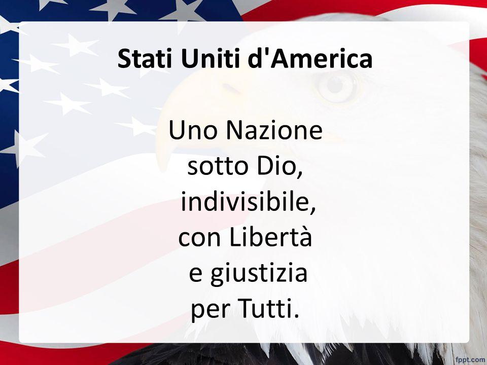 Stati Uniti d America Uno Nazione sotto Dio, indivisibile, con Libertà e giustizia per Tutti.