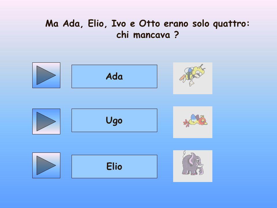 Ma Ada, Elio, Ivo e Otto erano solo quattro: chi mancava