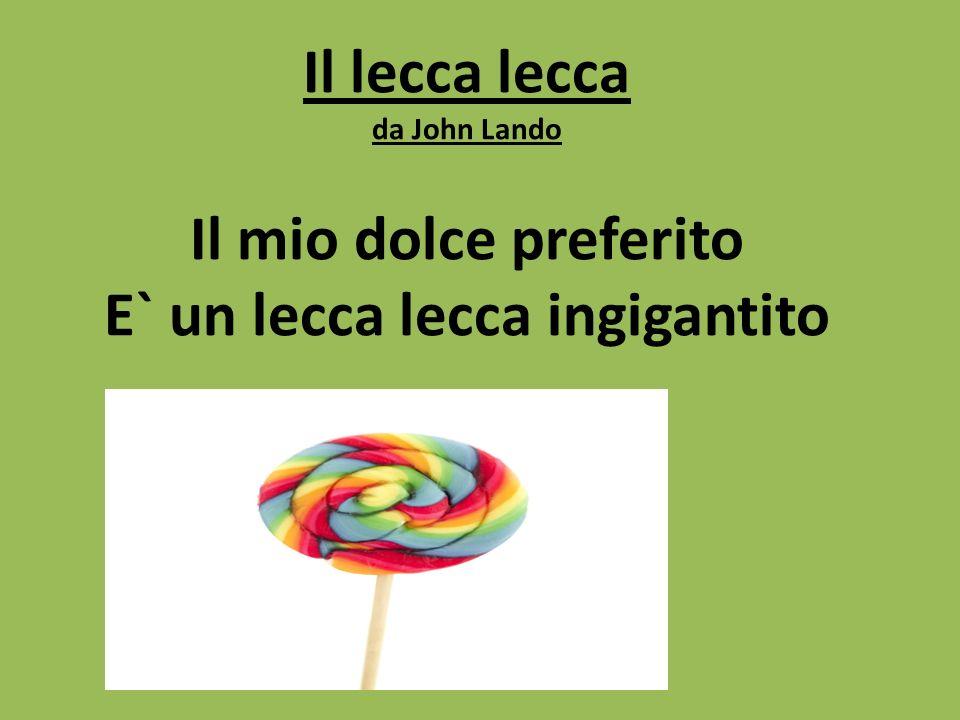 Il lecca lecca da John Lando Il mio dolce preferito E` un lecca lecca ingigantito