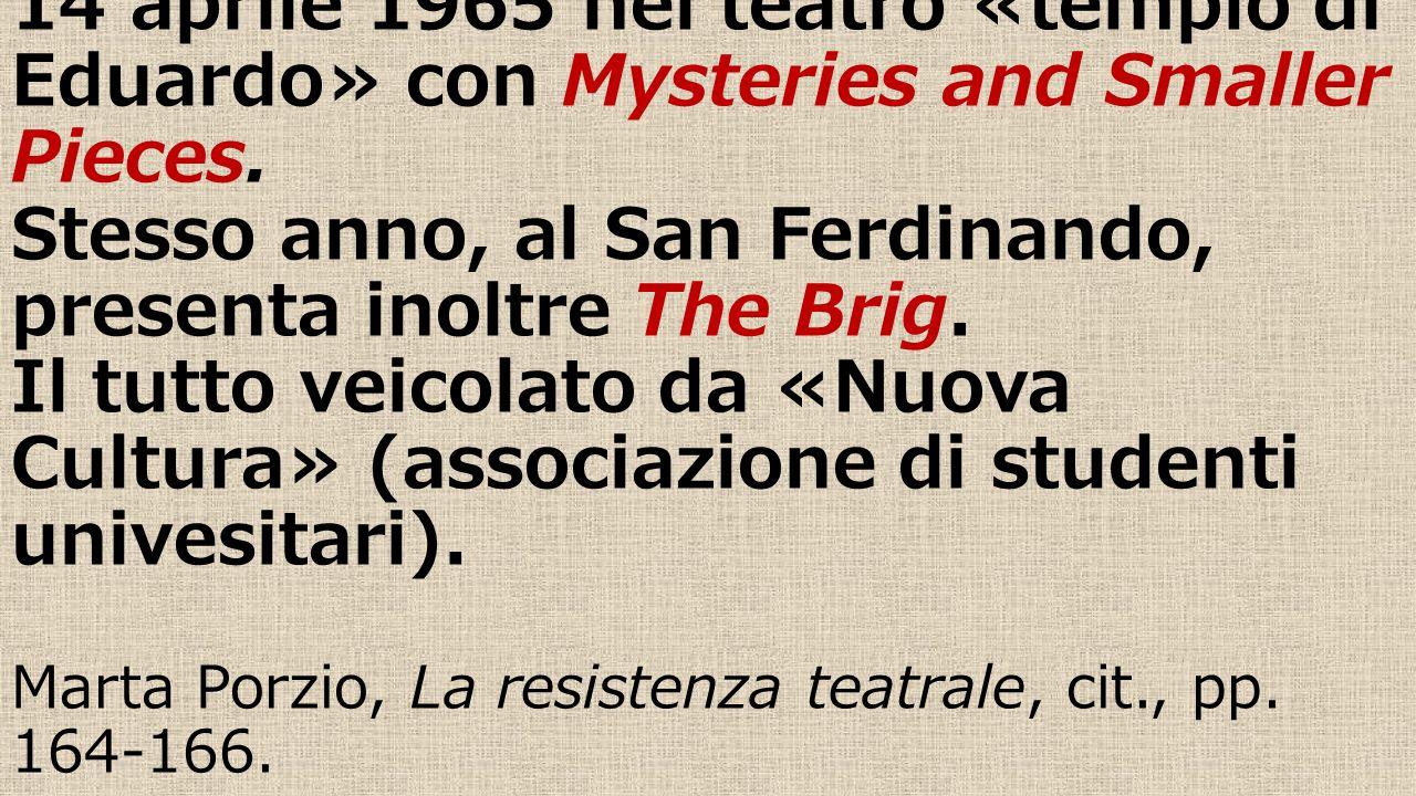 Arriva per la prima volta a Napoli il 14 aprile 1965 nel teatro «tempio di Eduardo» con Mysteries and Smaller Pieces.