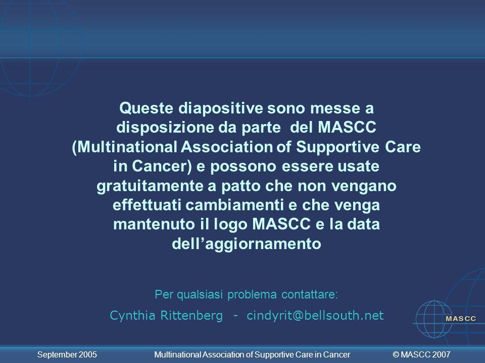 Queste diapositive sono messe a disposizione da parte del MASCC (Multinational Association of Supportive Care in Cancer) e possono essere usate gratuitamente a patto che non vengano effettuati cambiamenti e che venga mantenuto il logo MASCC e la data dell'aggiornamento