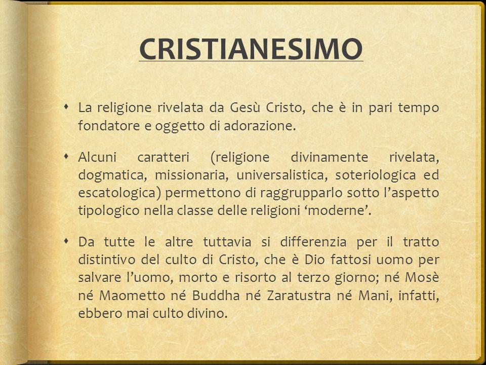 CRISTIANESIMO La religione rivelata da Gesù Cristo, che è in pari tempo fondatore e oggetto di adorazione.