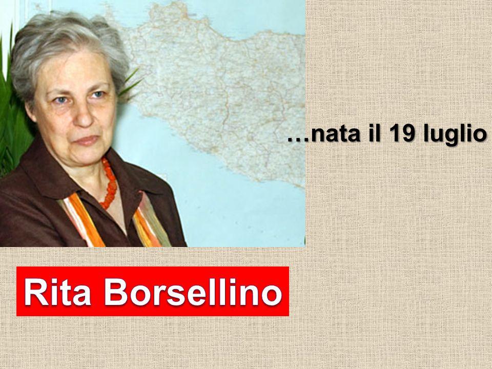 …nata il 19 luglio Rita Borsellino