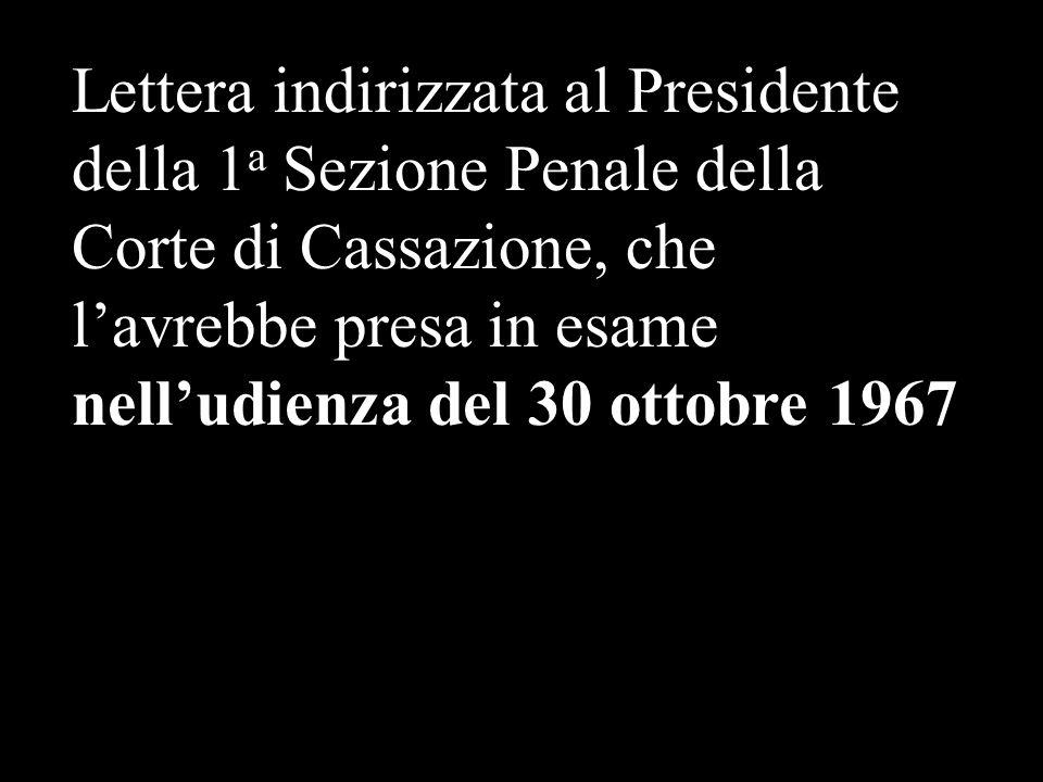 Lettera indirizzata al Presidente della 1a Sezione Penale della Corte di Cassazione, che l'avrebbe presa in esame nell'udienza del 30 ottobre 1967