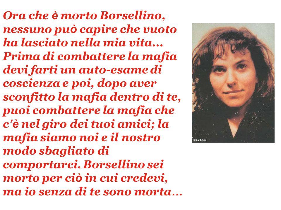 Ora che è morto Borsellino, nessuno può capire che vuoto ha lasciato nella mia vita...