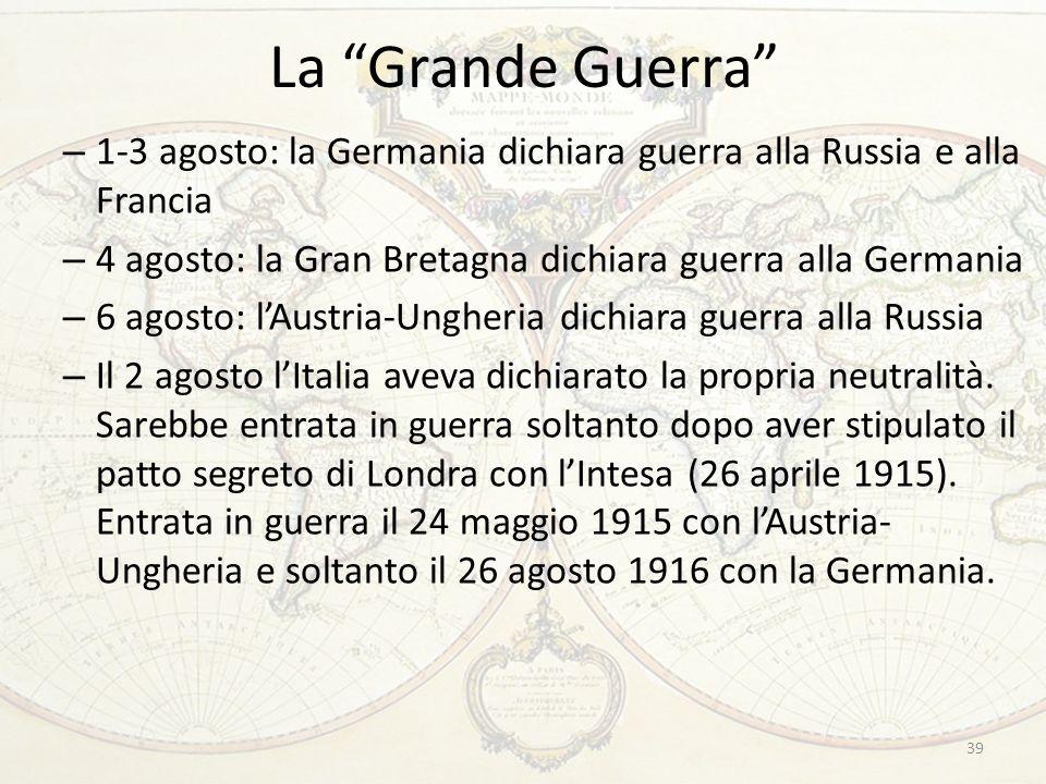 La Grande Guerra 1-3 agosto: la Germania dichiara guerra alla Russia e alla Francia. 4 agosto: la Gran Bretagna dichiara guerra alla Germania.