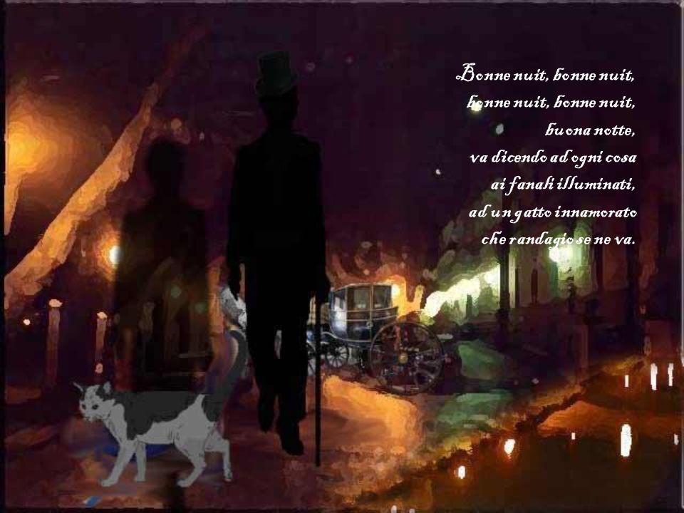 Bonne nuit, bonne nuit, bonne nuit, bonne nuit, buona notte, va dicendo ad ogni cosa. ai fanali illuminati,