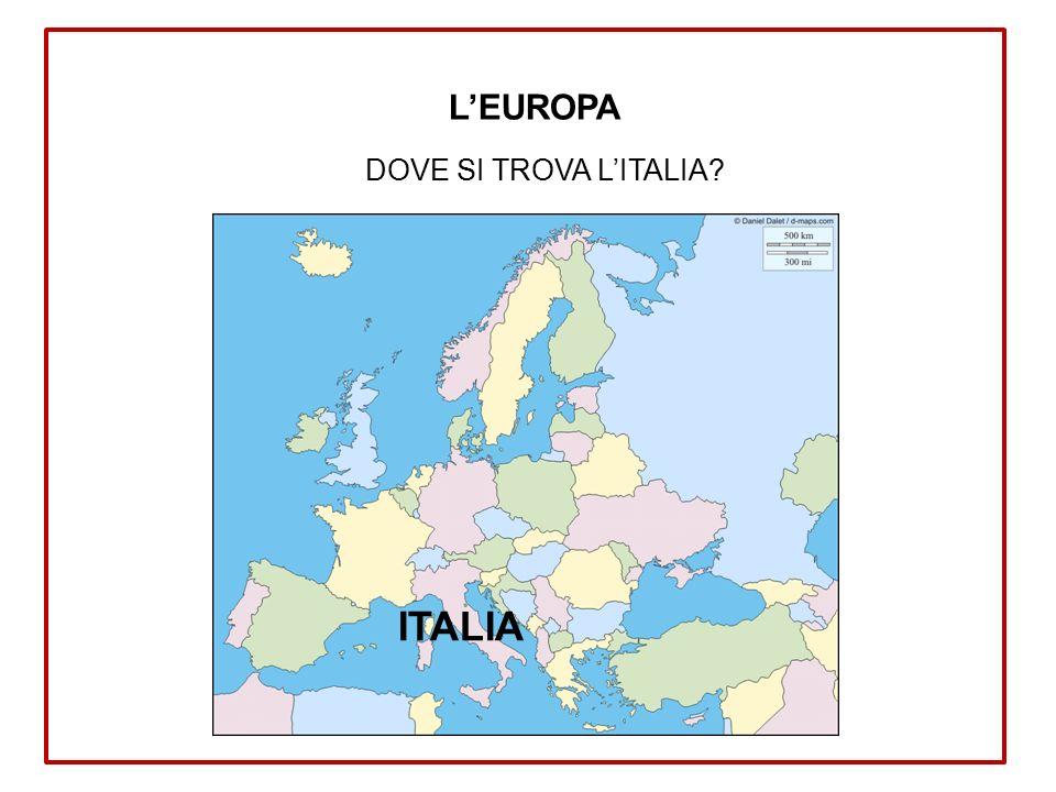 L'EUROPA DOVE SI TROVA L'ITALIA ITALIA