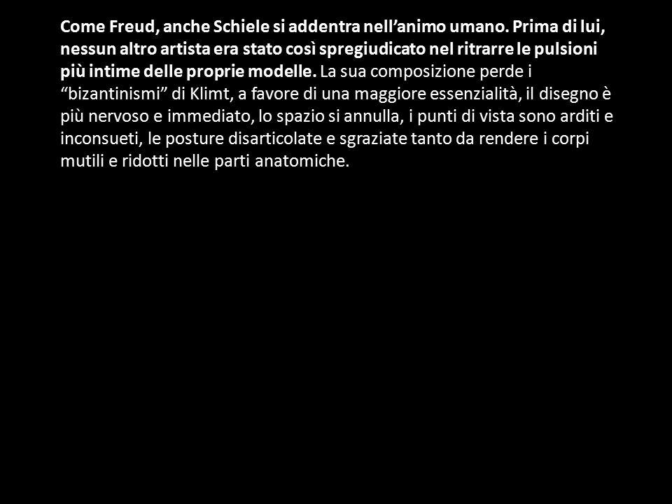 Come Freud, anche Schiele si addentra nell'animo umano