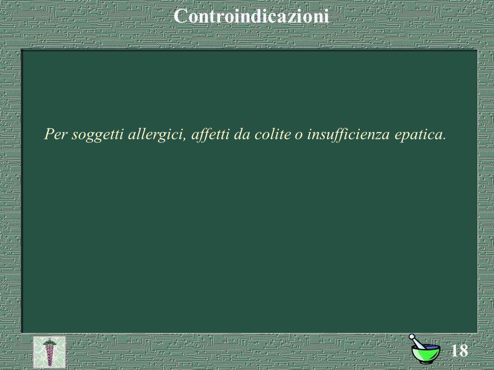 Controindicazioni Per soggetti allergici, affetti da colite o insufficienza epatica.