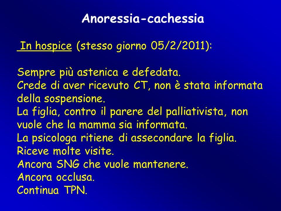 Anoressia-cachessia In hospice (stesso giorno 05/2/2011):