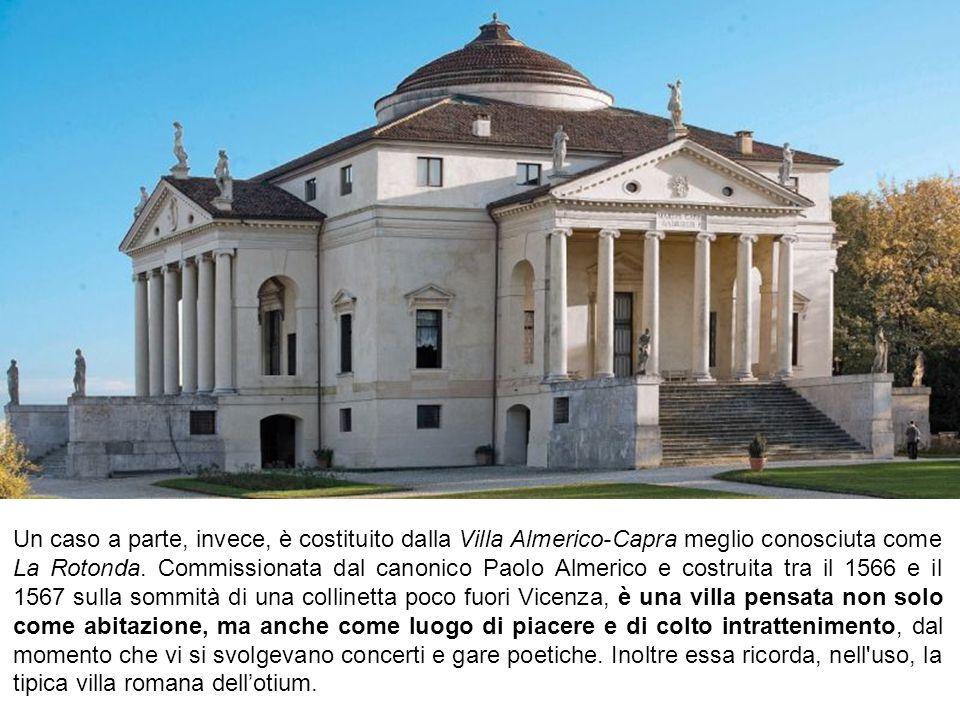 Un caso a parte, invece, è costituito dalla Villa Almerico-Capra meglio conosciuta come La Rotonda.