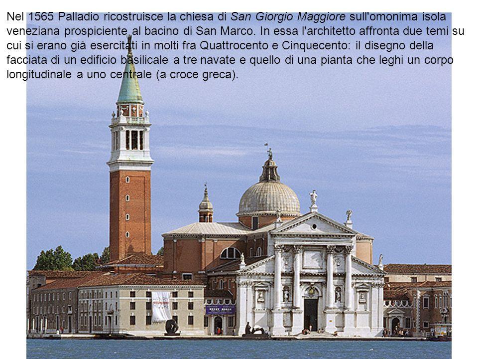 Nel 1565 Palladio ricostruisce la chiesa di San Giorgio Maggiore sull omonima isola veneziana prospiciente al bacino di San Marco.