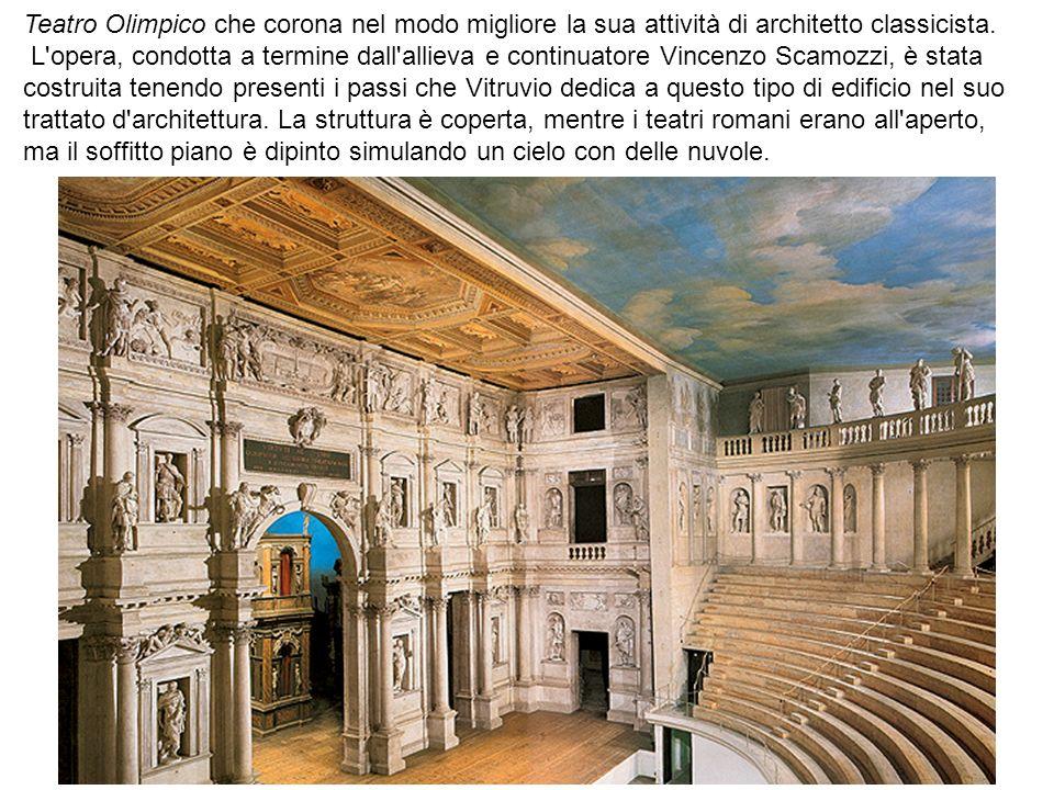 Teatro Olimpico che corona nel modo migliore la sua attività di architetto classicista.