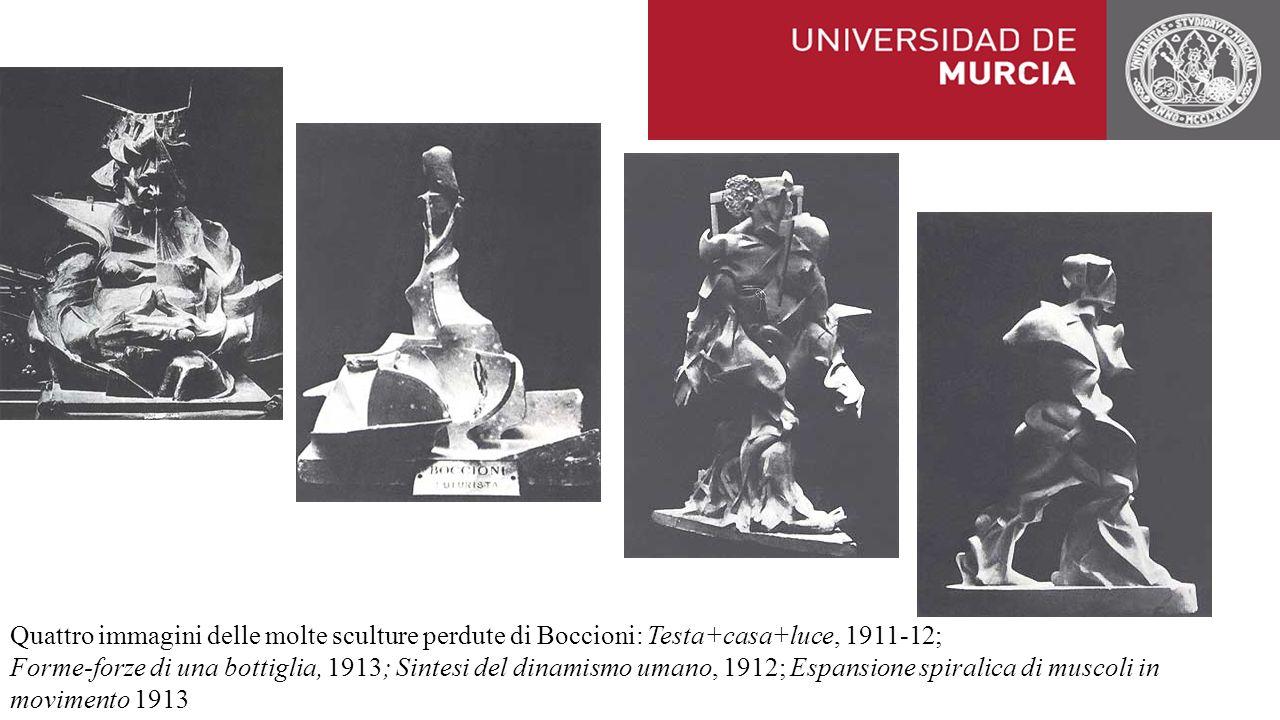 Quattro immagini delle molte sculture perdute di Boccioni: Testa+casa+luce, 1911-12;