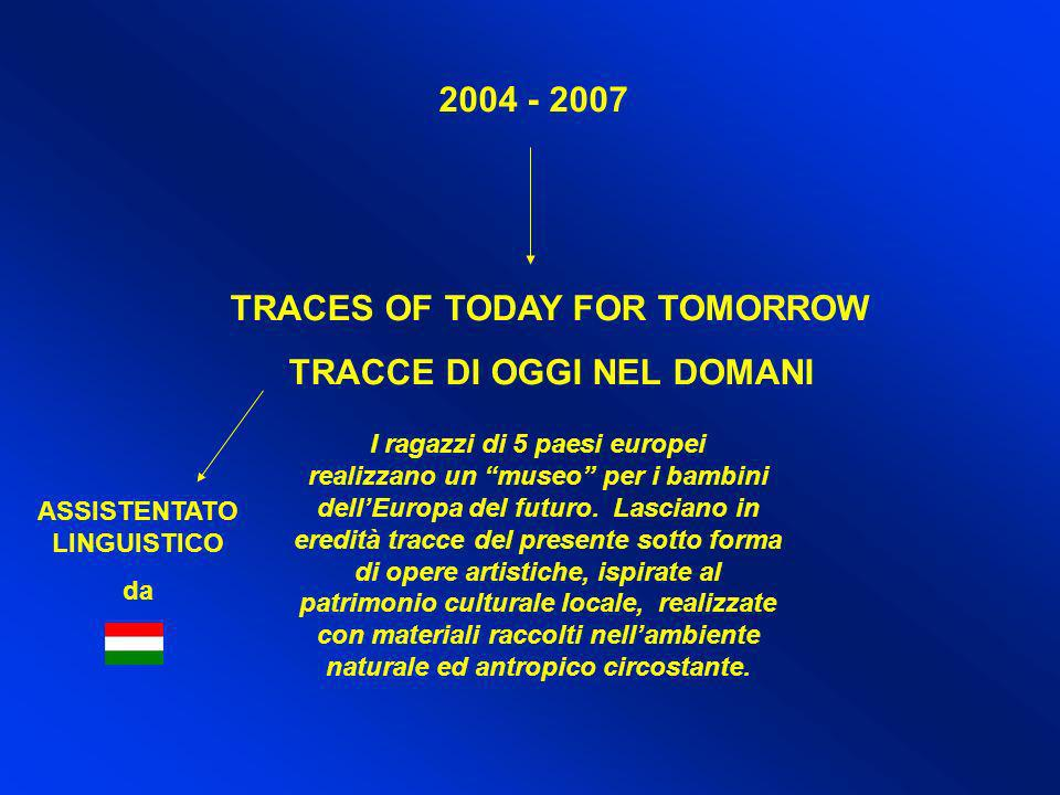 2004 - 2007 TRACES OF TODAY FOR TOMORROW TRACCE DI OGGI NEL DOMANI