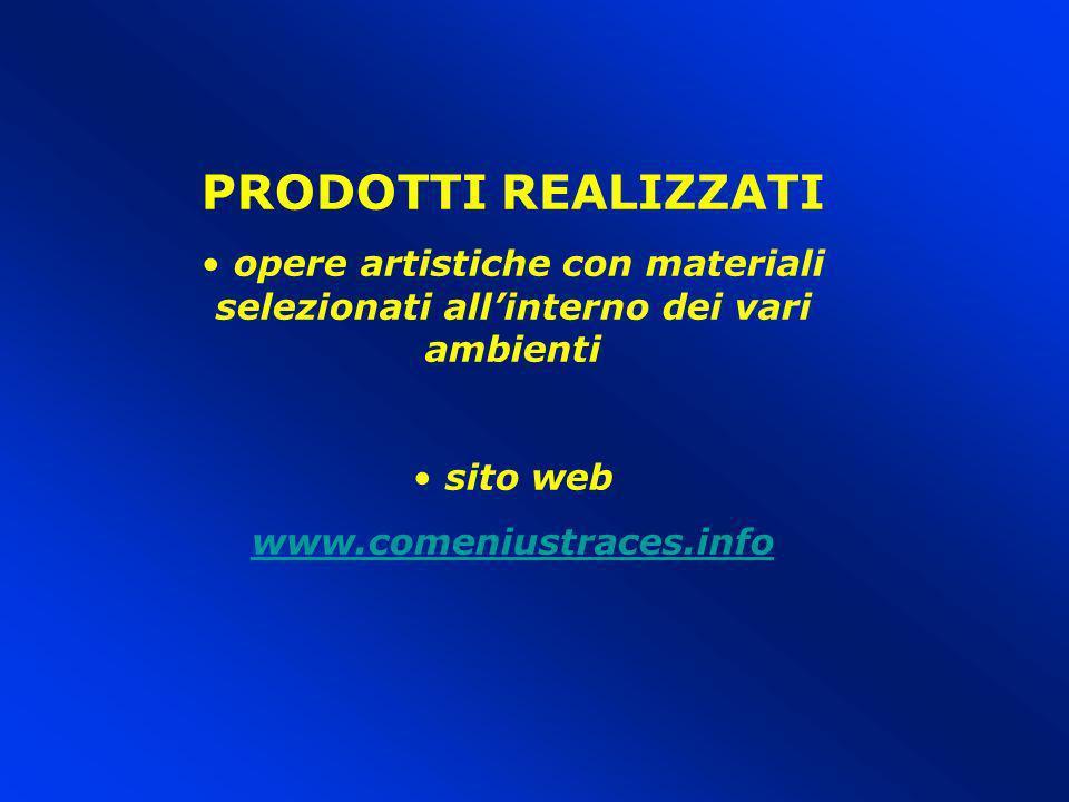 PRODOTTI REALIZZATI opere artistiche con materiali selezionati all'interno dei vari ambienti. sito web.