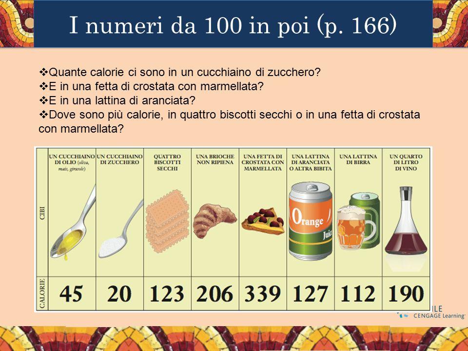 I numeri da 100 in poi (p. 166) Quante calorie ci sono in un cucchiaino di zucchero E in una fetta di crostata con marmellata