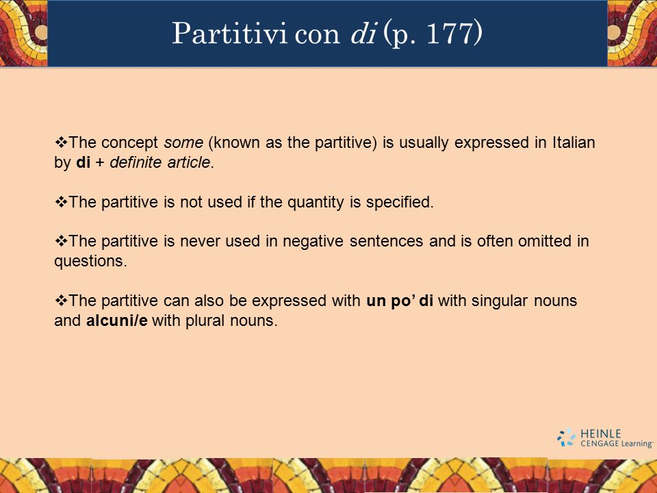 Partitivi con di (p. 177) The concept some (known as the partitive) is usually expressed in Italian by di + definite article.