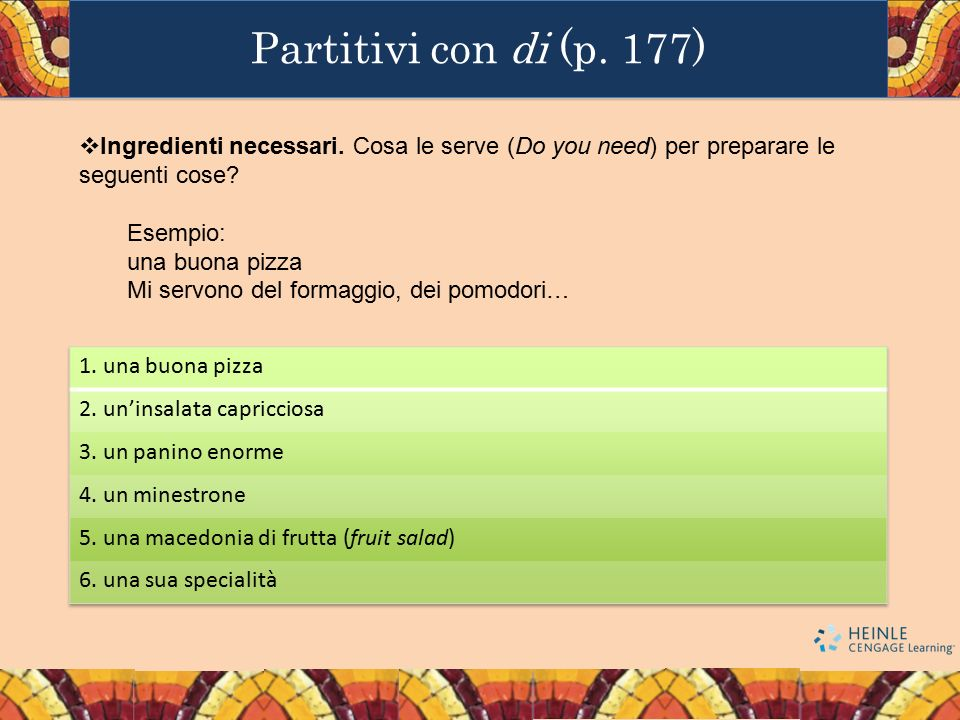 Partitivi con di (p. 177) Ingredienti necessari. Cosa le serve (Do you need) per preparare le seguenti cose