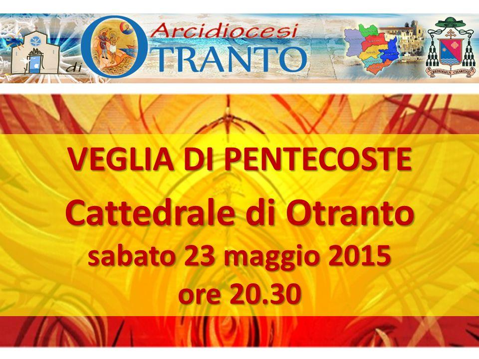 Cattedrale di Otranto VEGLIA DI PENTECOSTE sabato 23 maggio 2015