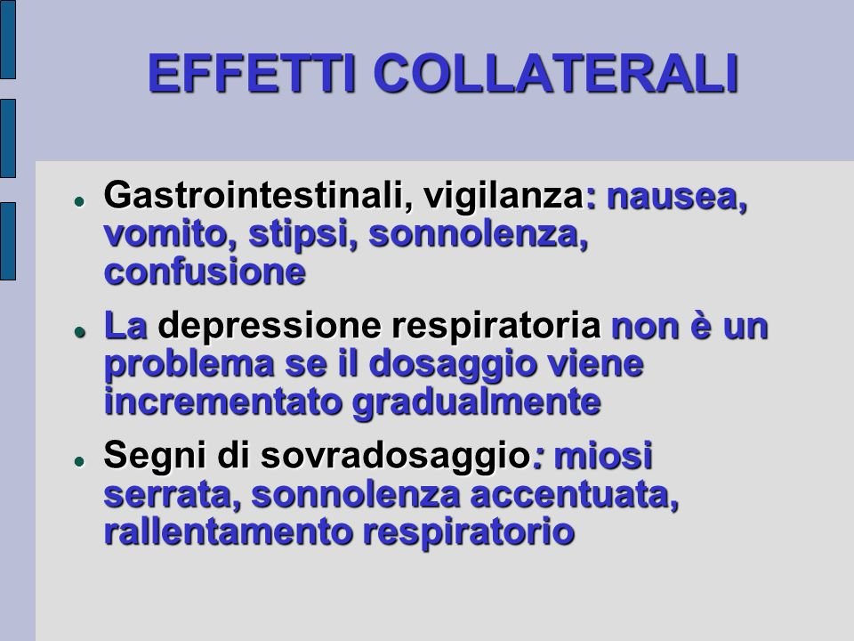 EFFETTI COLLATERALI Gastrointestinali, vigilanza: nausea, vomito, stipsi, sonnolenza, confusione.