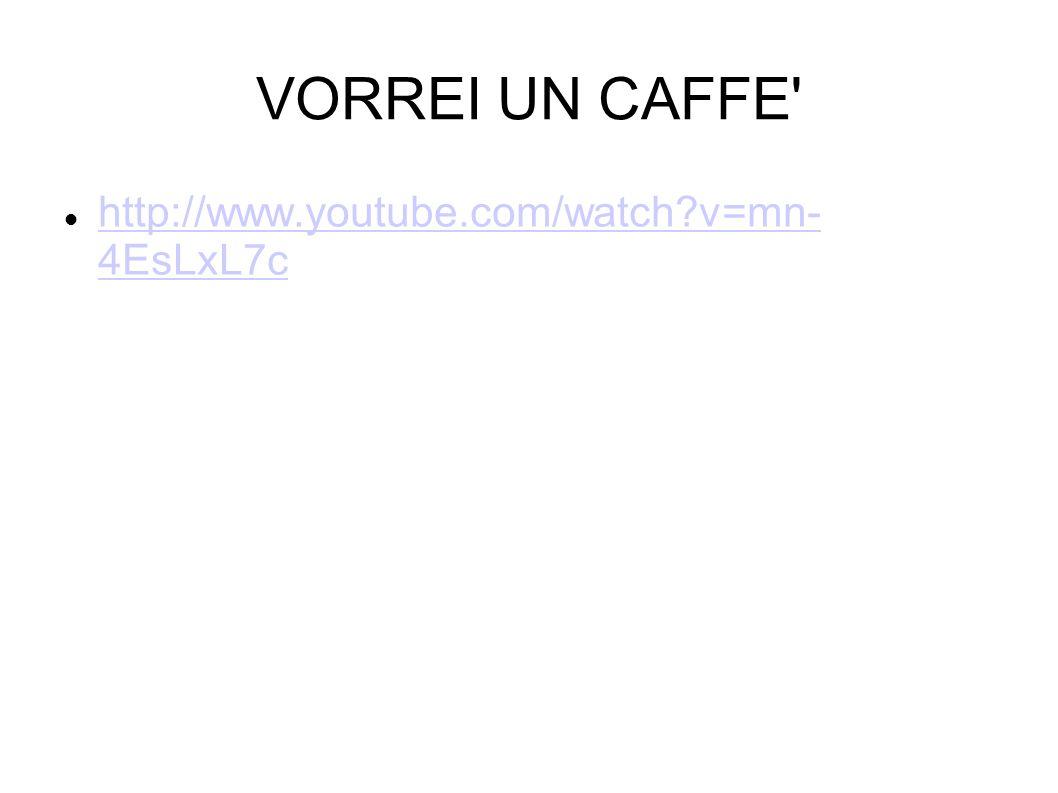 VORREI UN CAFFE http://www.youtube.com/watch v=mn-4EsLxL7c