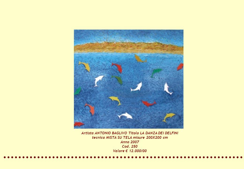 Artista ANTONIO BAGLIVO Titolo LA DANZA DEI DELFINI