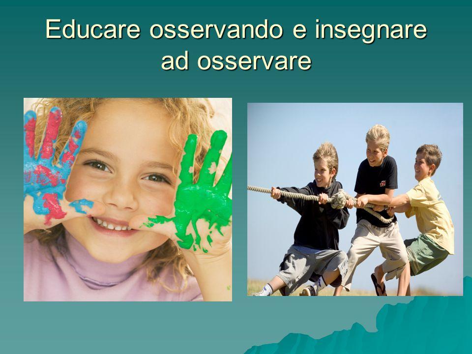 Educare osservando e insegnare ad osservare