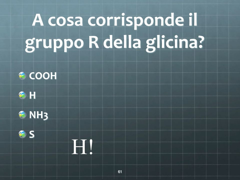 A cosa corrisponde il gruppo R della glicina
