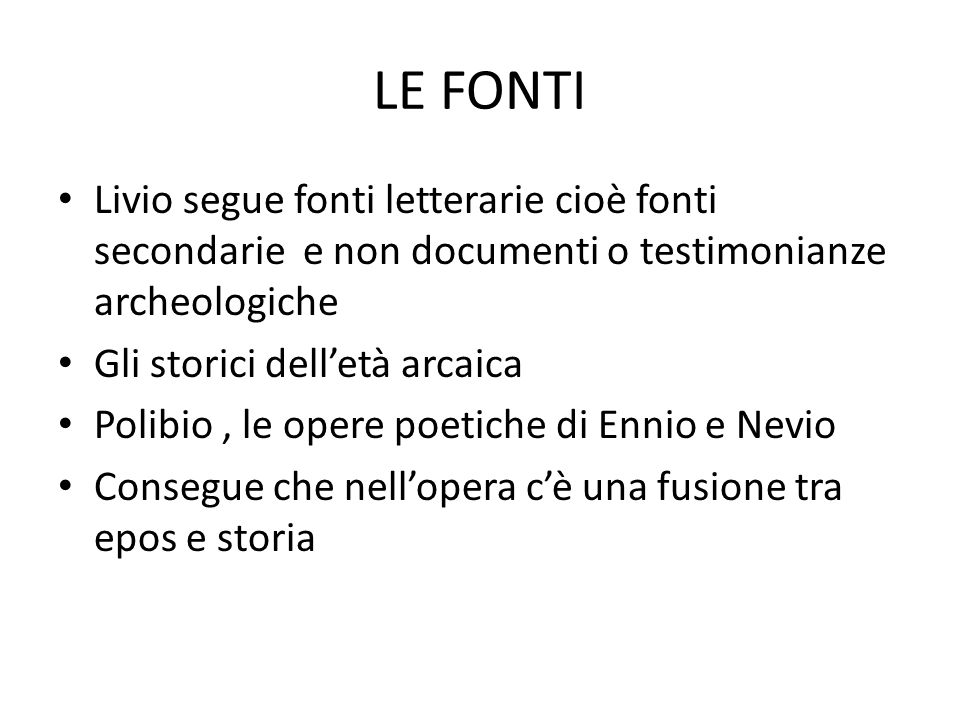 LE FONTI Livio segue fonti letterarie cioè fonti secondarie e non documenti o testimonianze archeologiche.
