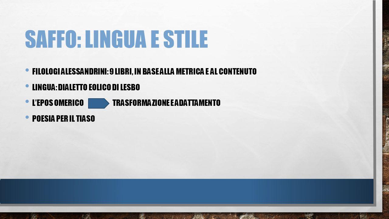 Saffo: lingua e stile Filologi alessandrini: 9 libri, in base alla metrica e al contenuto. Lingua: dialetto eolico di lesbo.