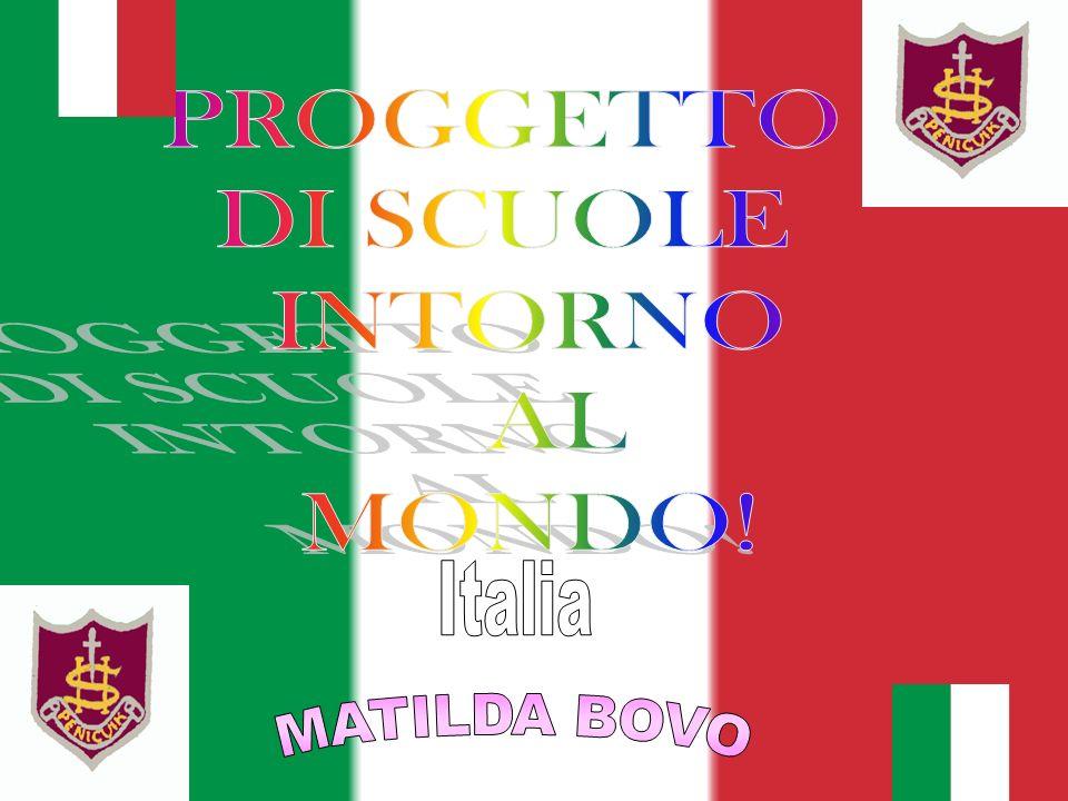 PROGGETTO DI SCUOLE INTORNO AL MONDO! Italia MATILDA BOVO