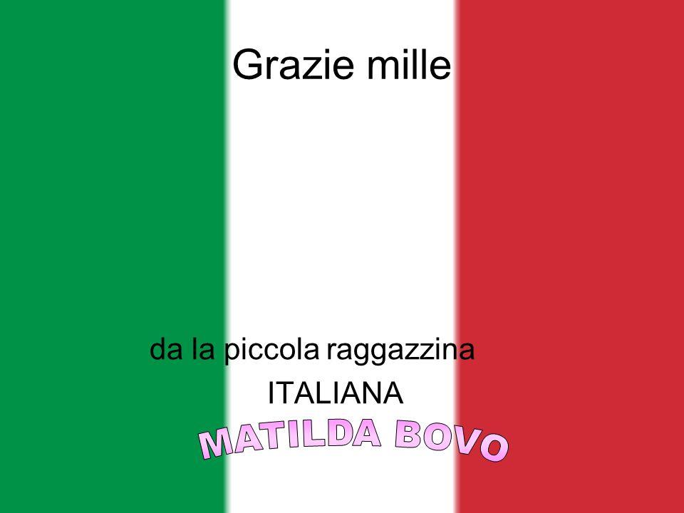 Grazie mille da la piccola raggazzina ITALIANA MATILDA BOVO