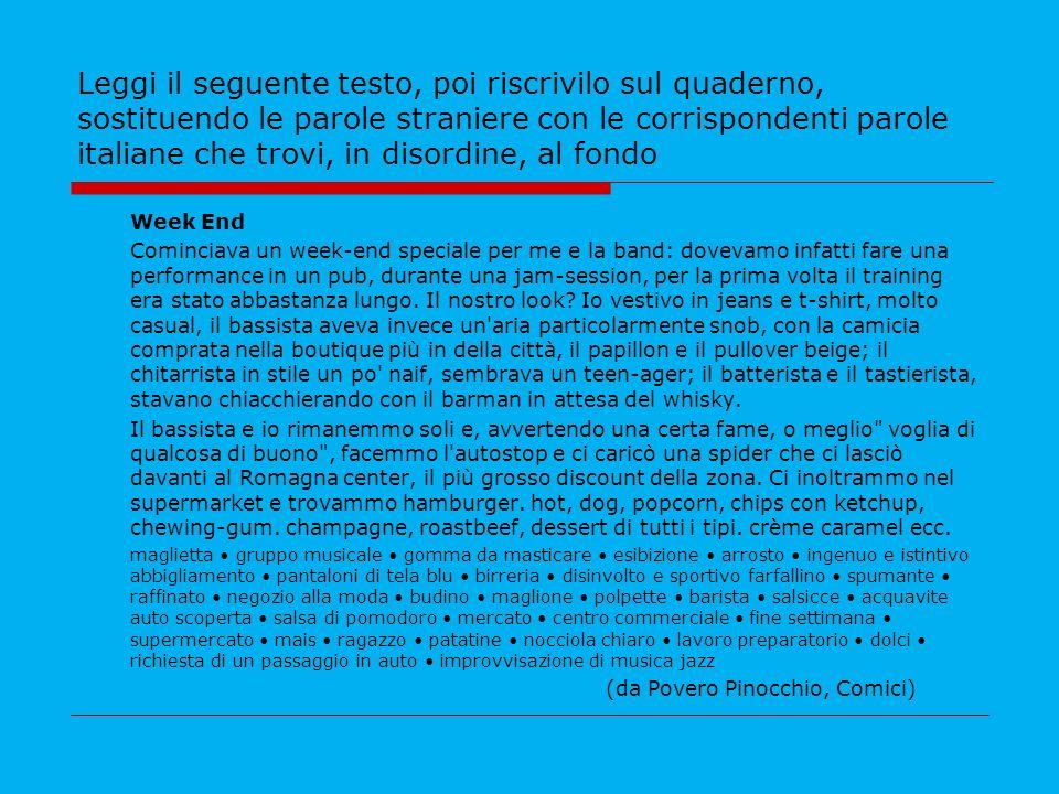 Leggi il seguente testo, poi riscrivilo sul quaderno, sostituendo le parole straniere con le corrispondenti parole italiane che trovi, in disordine, al fondo