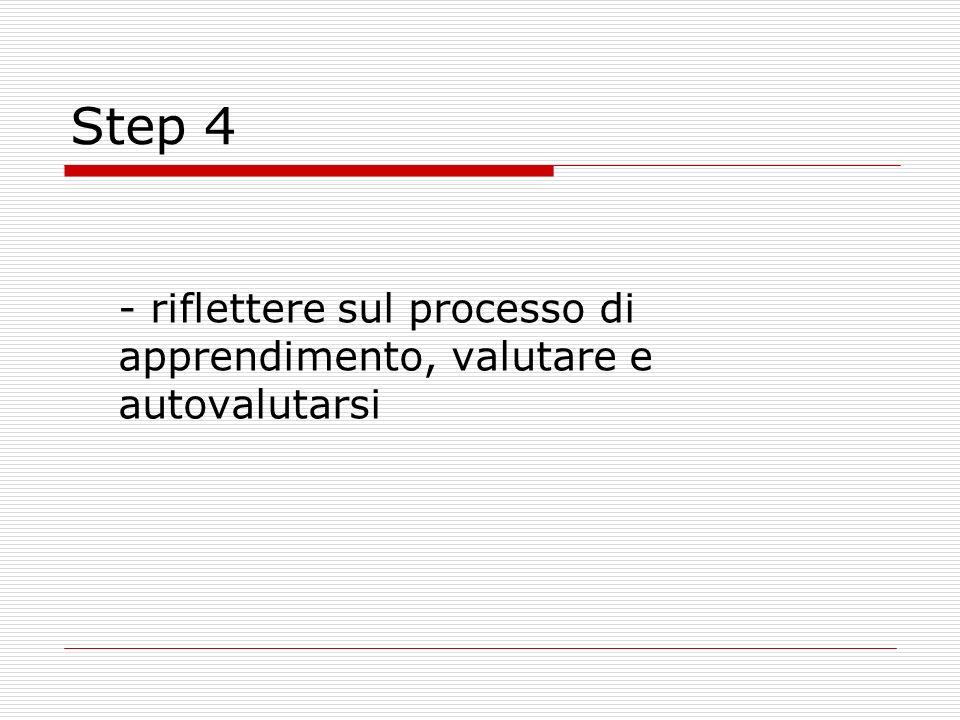 Step 4 - riflettere sul processo di apprendimento, valutare e autovalutarsi