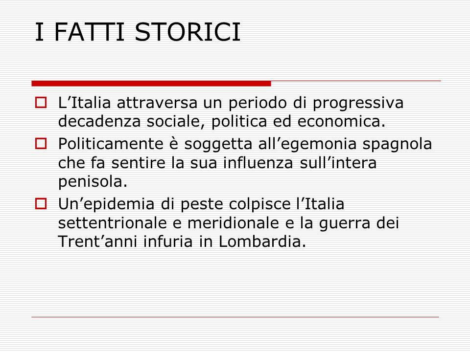 I FATTI STORICI L'Italia attraversa un periodo di progressiva decadenza sociale, politica ed economica.